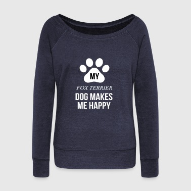 Dog Make Me Happy My Fox Terrier Makes Me Happy - Women's Wideneck Sweatshirt