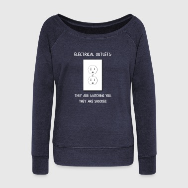 Electrician The Electrical Outlets Saw You and They are Shocked - Women's Wideneck Sweatshirt