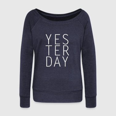 YESTERDAY - Women's Wideneck Sweatshirt