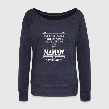Mamaw I ve Been Called A Lot Of Names But Mamaw Is My Fa - Women's Wideneck Sweatshirt