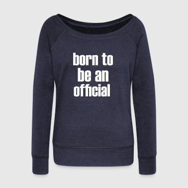Official Person born to be an official - Women's Wideneck Sweatshirt