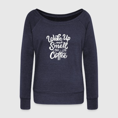 Wake up and smell the coffee 3 - Women's Wideneck Sweatshirt