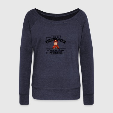Proud Firefighter - with Problems - Women's Wideneck Sweatshirt