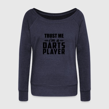 trust me ima darts - Women's Wideneck Sweatshirt