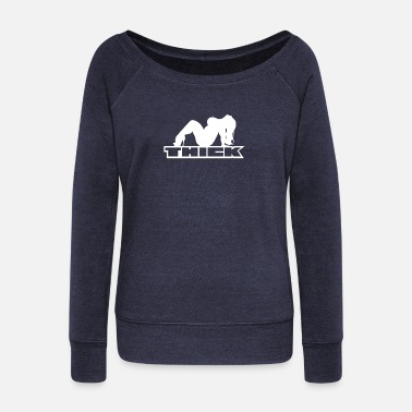 Thick Thick - Women's Wideneck Sweatshirt