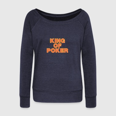 KING OF POKER: CASINO ACE GAMBLE HOLDEM - Women's Wideneck Sweatshirt
