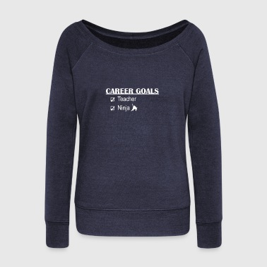Teacher career goals - Women's Wideneck Sweatshirt