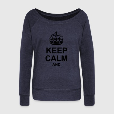 Keep Calm KEEP CALM - Women's Wideneck Sweatshirt