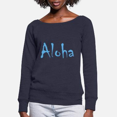 Aloha - Women's Wide-Neck Sweatshirt