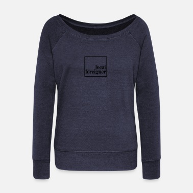 Foreign Local Foreigner - Women's Wideneck Sweatshirt
