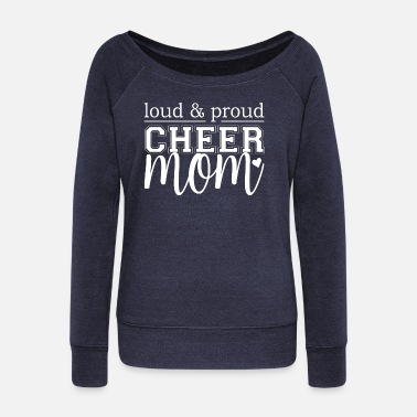 Proud Mom Cheer Mom - Loud & Proud - Women's Wide-Neck Sweatshirt