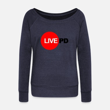live pd - Women's Wide-Neck Sweatshirt
