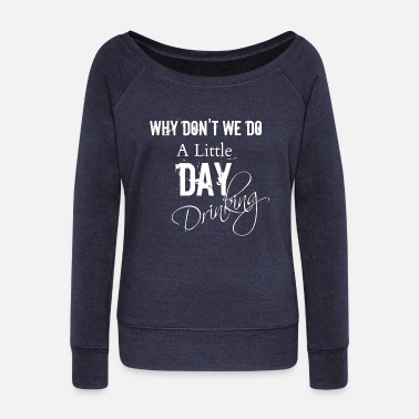 Day Drinking - Women's Wide-Neck Sweatshirt