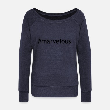 Marvelous Awesome marvelous - Women's Wide-Neck Sweatshirt
