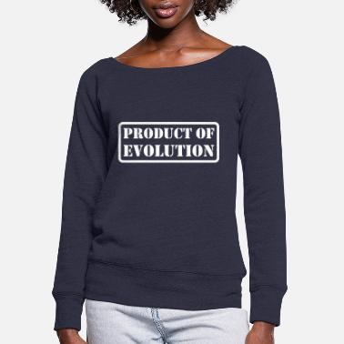 Production Year Product Of Evolution - Women's Wide-Neck Sweatshirt