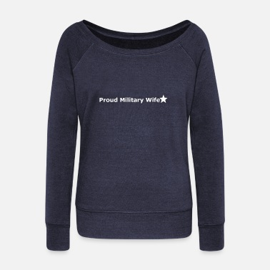 Proud Military Wife Proud Military Wife - Women's Wideneck Sweatshirt