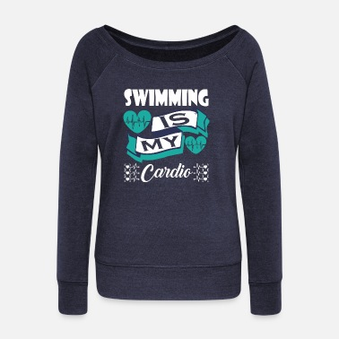Cardio Swimming Is My Cardio - Women's Wide-Neck Sweatshirt