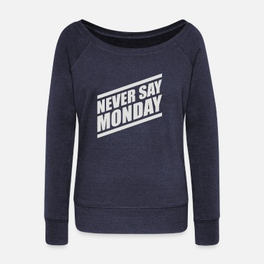 Never Say Monday Never Say Monday - Women's Wide-Neck Sweatshirt