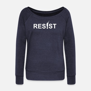 Resist - Women's Wide-Neck Sweatshirt