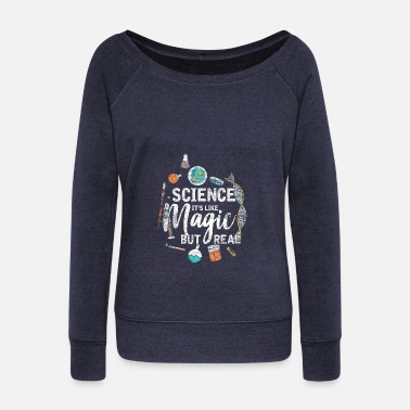 S Science Science it´s like magic but real gift chemistry - Women's Wideneck Sweatshirt