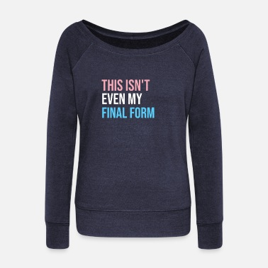 Form This Isn't Even My Final Form Funny Trans LGBT - Women's Wideneck Sweatshirt