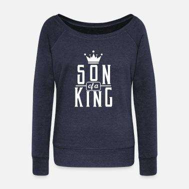 Son Son of a king - Dad & Son Funny Matching - Women's Wideneck Sweatshirt