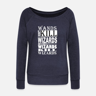 Wizard Wizards Kill Wizards - Women's Wideneck Sweatshirt