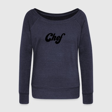 Chef - Women's Wideneck Sweatshirt
