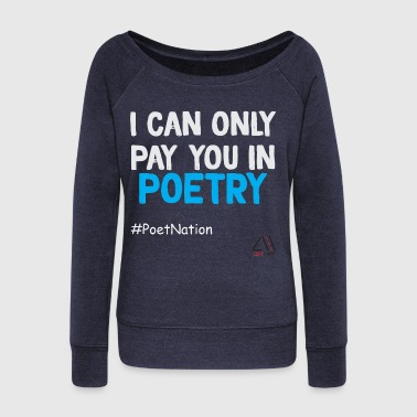 I can only pay you in poetry - Women's Wideneck Sweatshirt