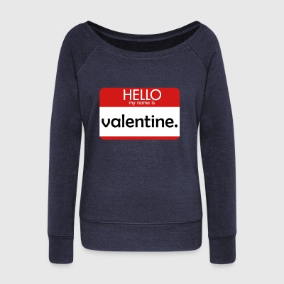 HELLO my name is valentine - Women's Wideneck Sweatshirt