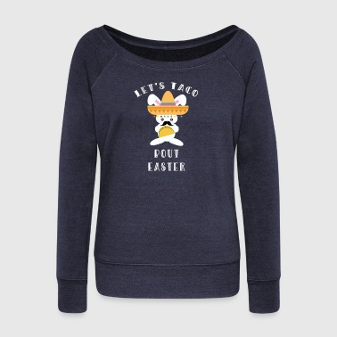 Let's Taco Bout Easter Mexican Bunny - Women's Wideneck Sweatshirt