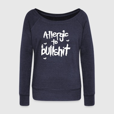 allergic to bullshit - Women's Wideneck Sweatshirt
