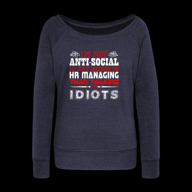 Im Not Antisocial Id Just Rather Hr Managing - Women's Wideneck Sweatshirt