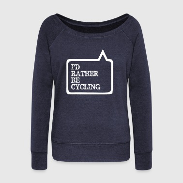 I Did Rather Be Cycling - Women's Wideneck Sweatshirt