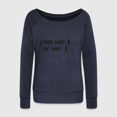 Your Wife My Wife - Women's Wideneck Sweatshirt
