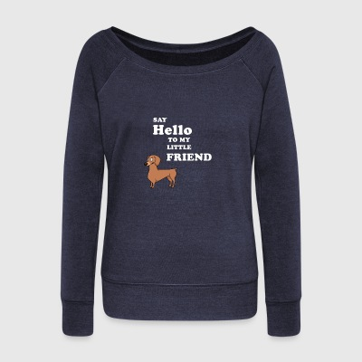 SAY HELLO TO MY LITTLE FRIEND - Women's Wideneck Sweatshirt