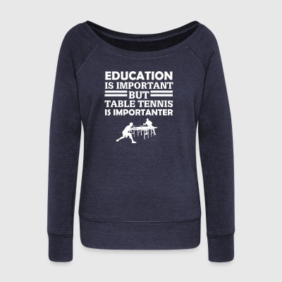 Education Is Important But Table Tennis Is Importa - Women's Wideneck Sweatshirt