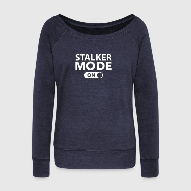 Stalker Mode On - Women's Wideneck Sweatshirt