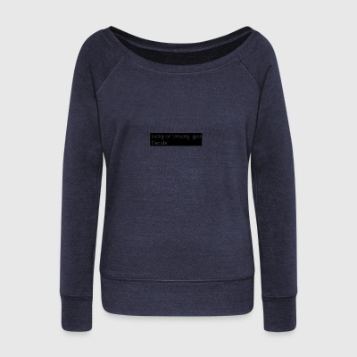 saying - Women's Wideneck Sweatshirt