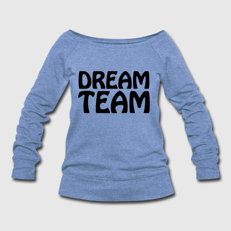 Dream Team - Women's Wideneck Sweatshirt