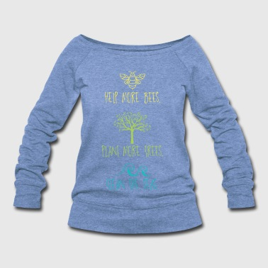 Garbage Help More Bees Plant More Trees Clean The Seas - Women's Wideneck Sweatshirt