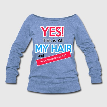 Yes This is My Hair - Women's Wideneck Sweatshirt