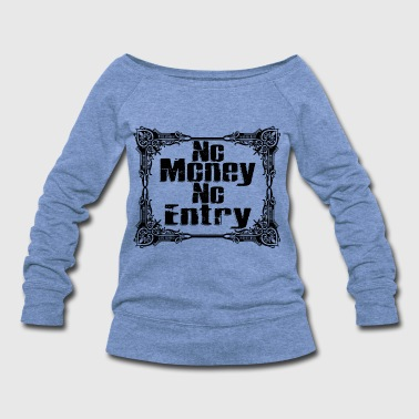 Treasure No Money, No Entry - Women's Wideneck Sweatshirt