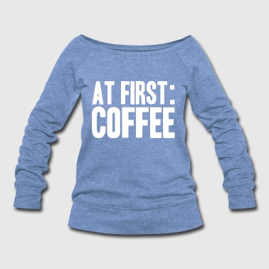 Morning start the day - Women's Wideneck Sweatshirt