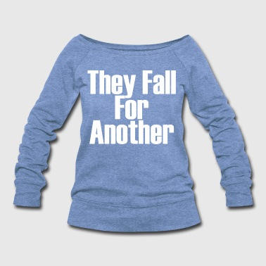 They Fall For Another - Women's Wideneck Sweatshirt