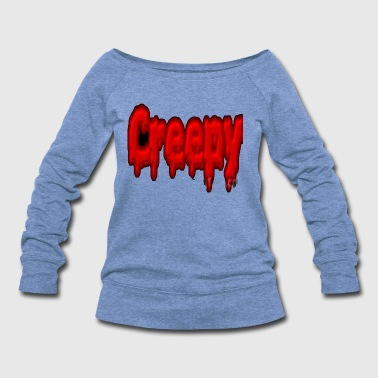 Creepy Creepy - Women's Wideneck Sweatshirt