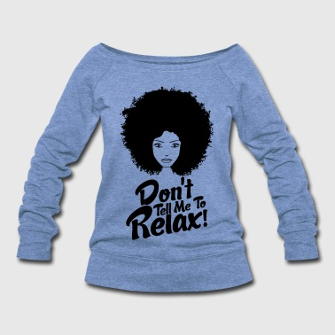 Natural Don't Tell Me To Relax - Women's Wideneck Sweatshirt