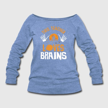 This Teacher Loves Brains - Women's Wideneck Sweatshirt