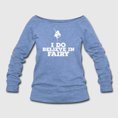I do believe in Fairy - Women's Wideneck Sweatshirt