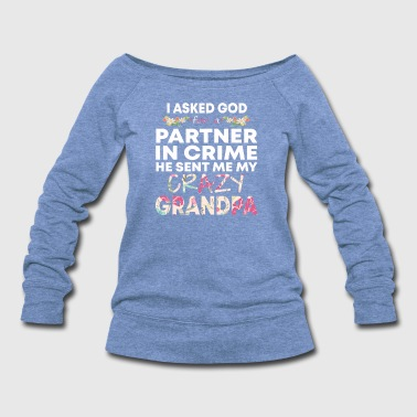 Godly I Asked God Partner in Crime he sent Crazy Grandpa - Women's Wideneck Sweatshirt
